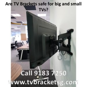 Are TV Brackets safe for big and small TVs in Singapore