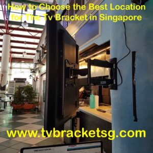 How to Choose the Best Location for The Tv Bracket in Singapore