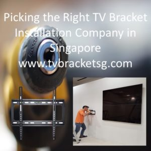 Picking the Right TV Bracket Installation Company in Singapore