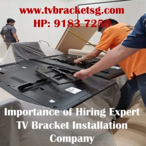 Importance of Hiring Expert TV Bracket Installation Company in Singapore