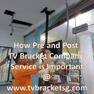 How Pre and Post TV Bracket Company Service is Important in Singapore