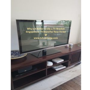 Why is it Better to Use a TV Bracket Singapore or TV Stand for Your TV Set?