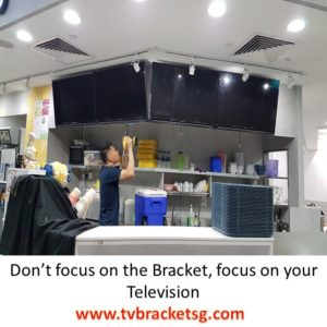 Don't Focus on The Bracket, Focus on Your Television in Singapore