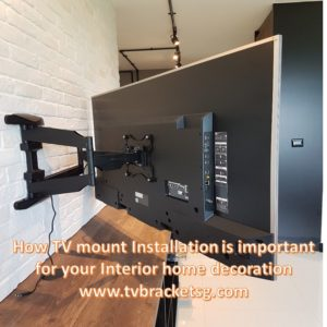 How TV mount Installation is important for your Interior home decoration in Singapore