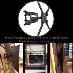 Why Do You Need a Bridge-Style Power Kit for TV Bracket Mount in Singapore