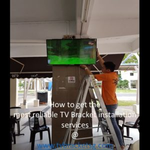 How to get the most reliable TV Bracket Installation Company in Singapore