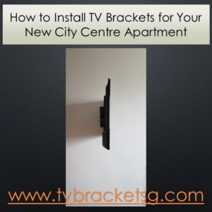 How to Install TV Brackets for Your New City Centre Apartment in Singapore