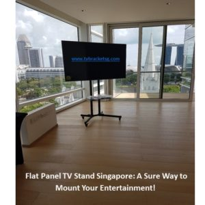 Flat Panel TV Stand Singapore A Sure Way to Mount Your Entertainment