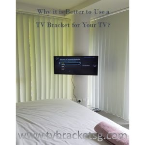 Why it is Better to Use a TV Bracket for Your TV in singapore