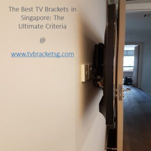 The Best TV Brackets in Singapore: The Ultimate Criteria