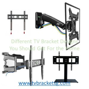 Different TV Bracket Designs You Should Get For the Home in Singapore
