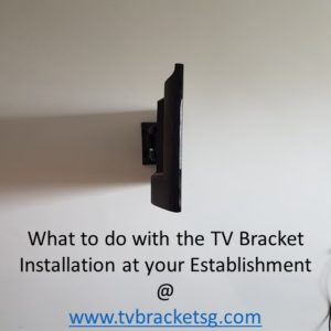 What to do with the TV Bracket Installation at your Establishment in singapore