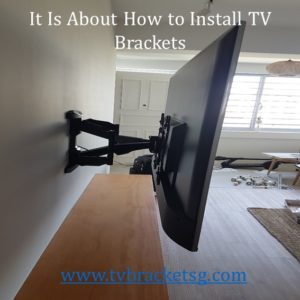 It Is About How to Install TV Brackets in Singapore