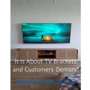 It Is About TV Brackets and Customers Demand in Singapore