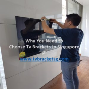 WHY YOU NEED TO CHOOSE TV BRACKETS IN SINGAPORE