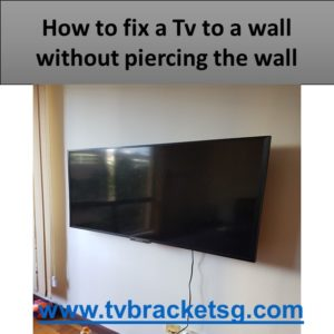 How to fix a Tv to a wall without piercing the wall in Singapore