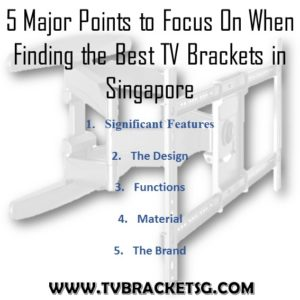You can find 5 Major Points to Focus On When Finding the Best TV Brackets in Singapore