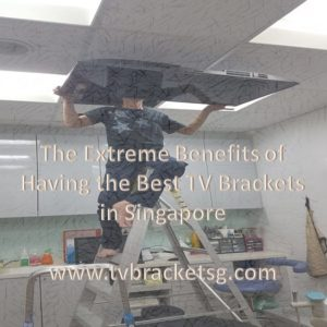 The Extreme Benefits of Having the Best TV Brackets in Singapore