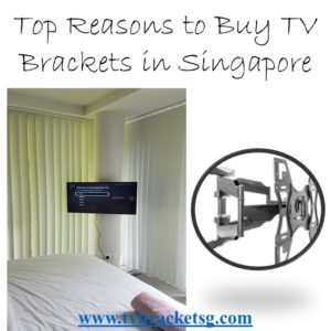 Top Reasons to Buy TV Wall Mount Brackets in Singapore