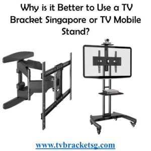 Must Know Why is it Better to Use a TV Bracket Singapore or TV Mobile Stand