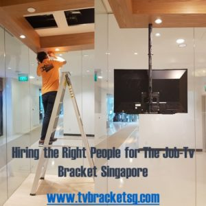 Hiring the Right People for The Job-Tv Bracket Singapore your trusted company