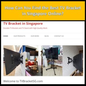 Read The Article How Can You Find the Best TV Bracket in Singapore Online