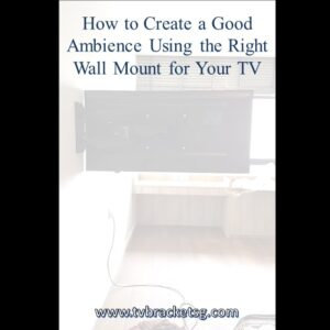 How to Create a Good Ambience Using the Right Wall Mount Bracket for Your TV