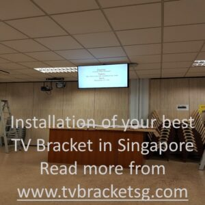 Looking for Installation of your best TV Bracket in Singapore