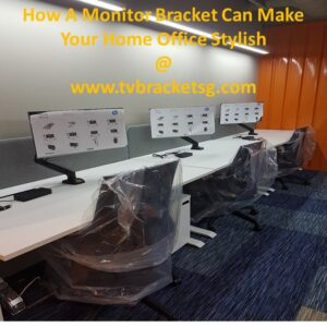 How A Monitor Bracket Can Make Your Home Office Stylish in Singapore
