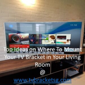 Top Ideas on Where To Mount Your TV Bracket in Your Living Room in Singapore