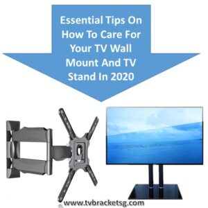 Essential Tips On How To Care For Your TV Wall Mount And TV Stand In 2020 in Singapore