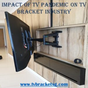 Impact of TV Pandemic on TV Bracket Industry in Singapore