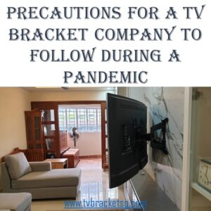 Precautions for a TV Bracket Company to Follow During a Pandemic in Singapore