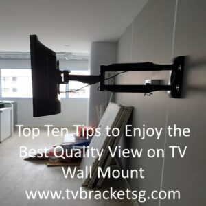 Top Ten Tips to Enjoy the Best Quality View on TV Wall Mount in Singapore