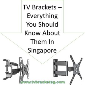 TV Brackets – Everything You Should Know About Them In Singapore