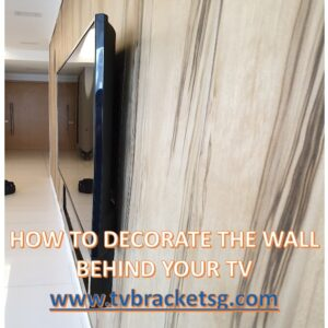 HOW TO DECORATE THE WALL BEHIND YOUR TV in Singapore