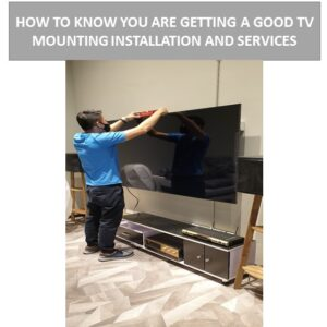 HOW TO KNOW YOU ARE GETTING A GOOD TV MOUNTING INSTALLATION AND SERVICES