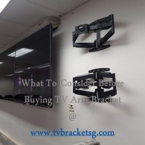 What To Consider Before buying a tv arm bracket in Singapore