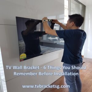 TV Wall Bracket - 6 Things You Should Remember Before Installation in Singapore